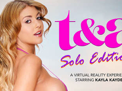 T&A - Solo Edition featuring Kayla Kayden - NaughtyAmericaVR