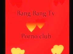 Bang Bang Tv porno club II